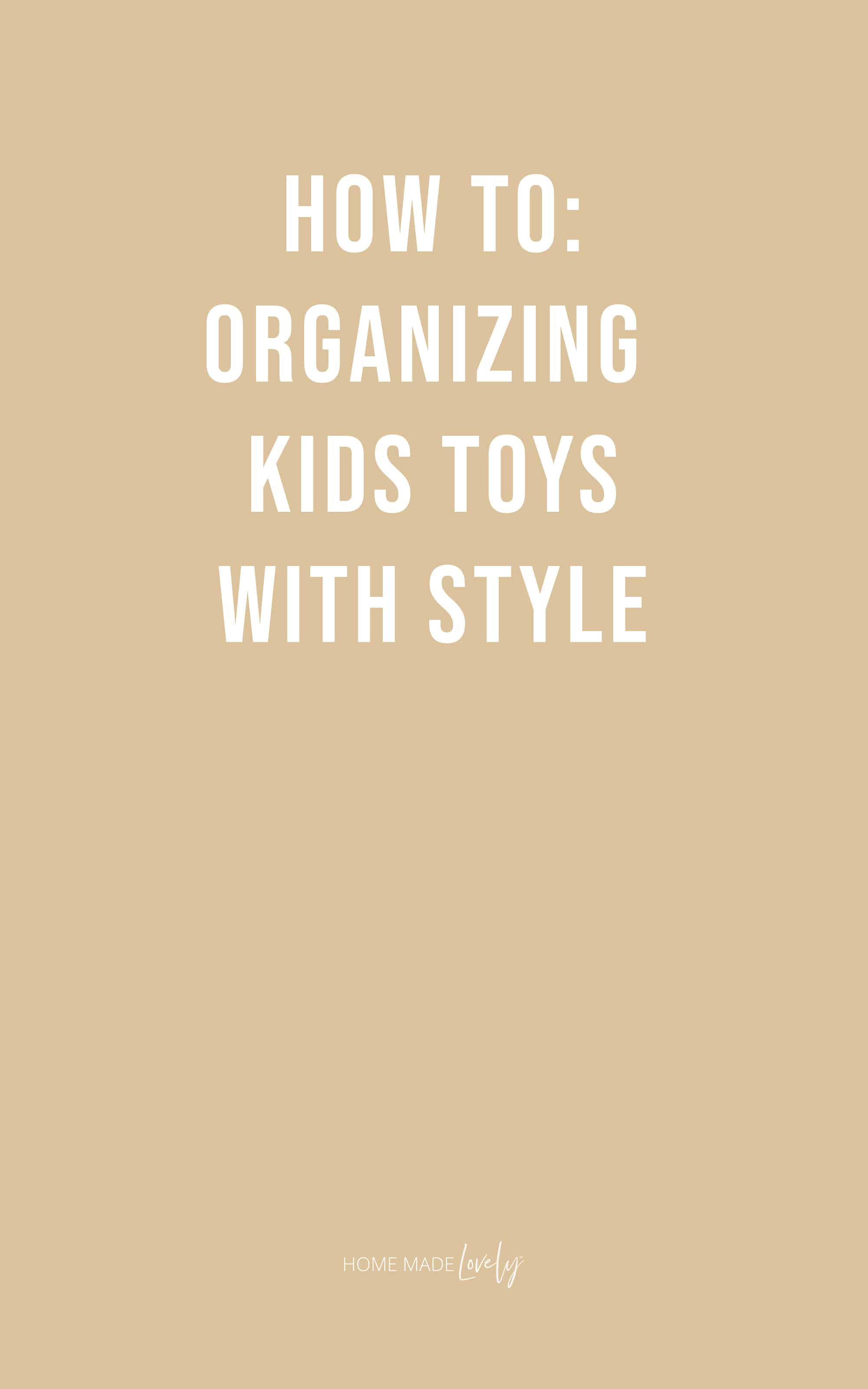 how to: organizing kids toys with style text on pale straw yellow background