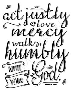 act justly love mrecy walk humbly with your god WATERMARK
