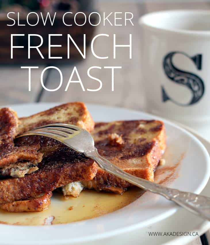 SLOW COOKER FRENCH TOAST RECIPE | WWW.AKADESIGN.CA