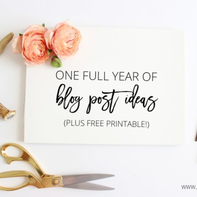 A Year of Blog Post Ideas – With Free Printables