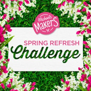 Michaels Makers Spring Refresh Challenge