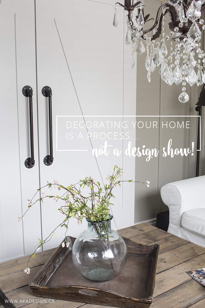Decorating is a process. It's one little decision built on another. When done well, leaves you with a much better outcome than any design show ever could.