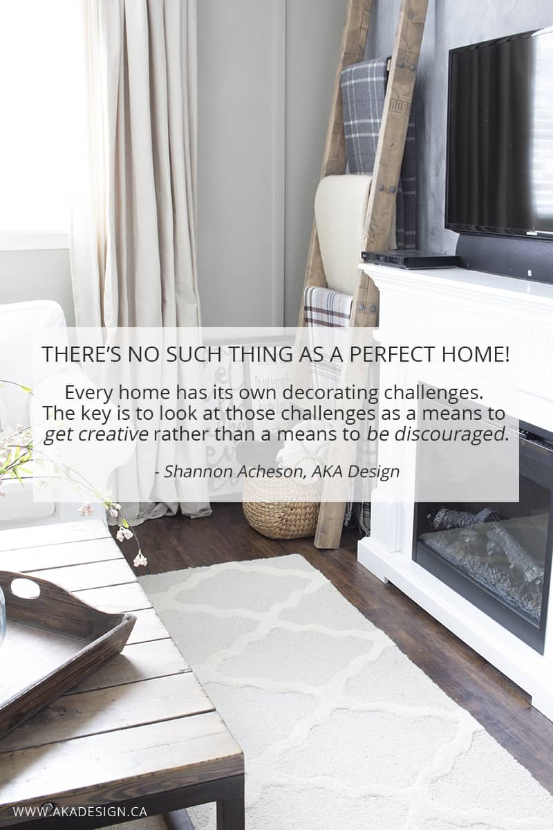Theres No Such Thing As A Perfect Home Every Has Its Own Decorating Challenges