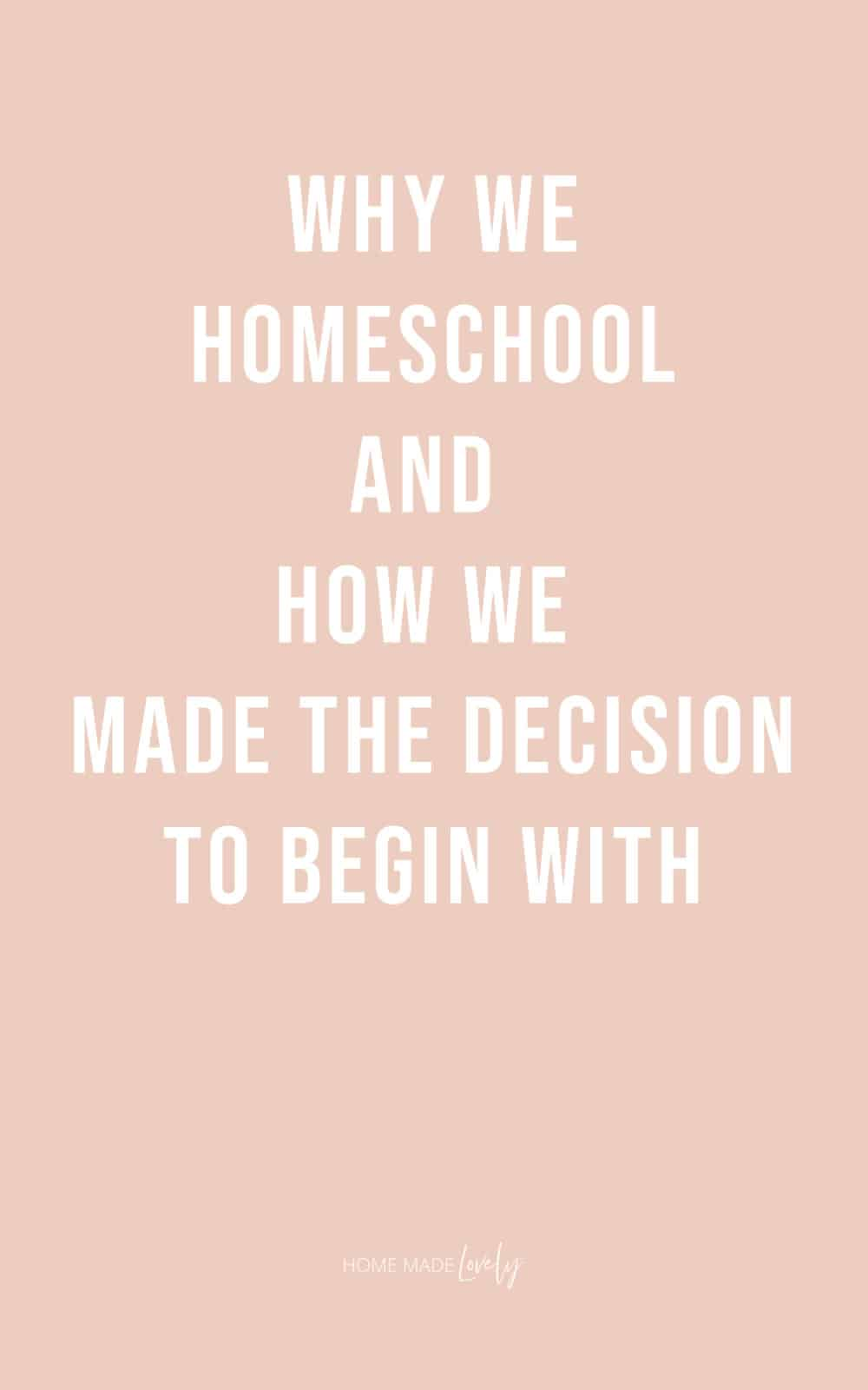 Why We Homeschool and How We Made the Decision to Begin With white text on pink background