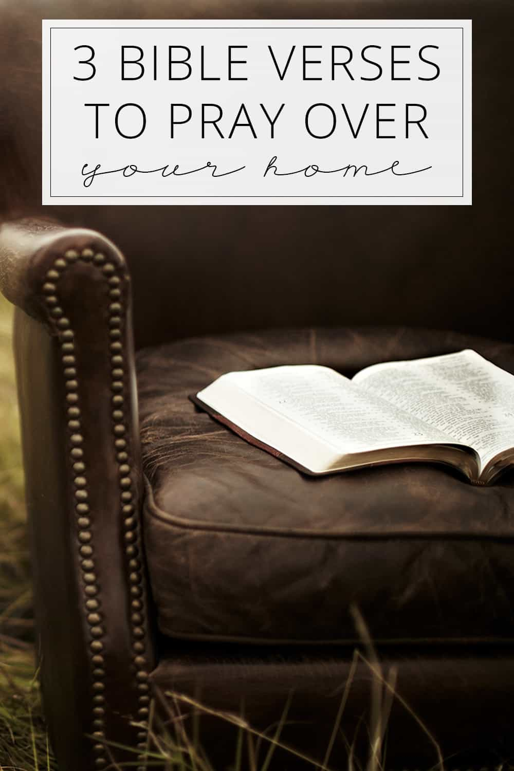 3 Bible Verses to Pray Over Your Home to Bless It