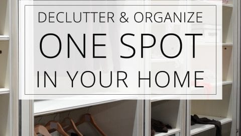 Declutter & Organize ONE Spot in Your Home (Love Your Home Day 26)