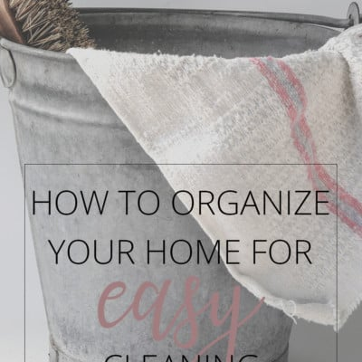 How to Organize Your Home For Easy Cleaning (Love Your Home Day 12)