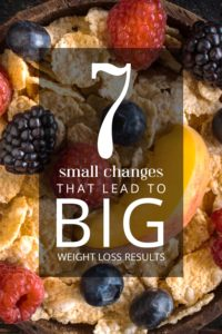 7 Small Changes That Lead to Big Weight Loss Results