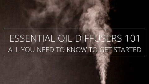 Essential Oil Diffusers 101 – All You Need to Know to Get Started