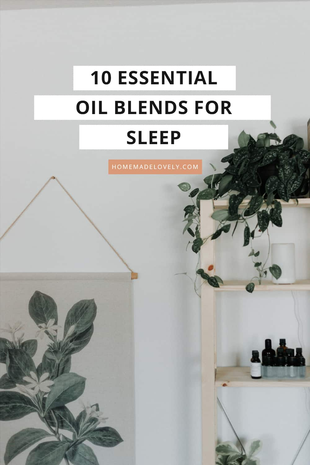 essential oils on a wood shelf with plants with text overlay that says 10 essential oil blends for sleep