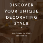 How to Find Your Unique Decorating Style, and Where to Start Decorating