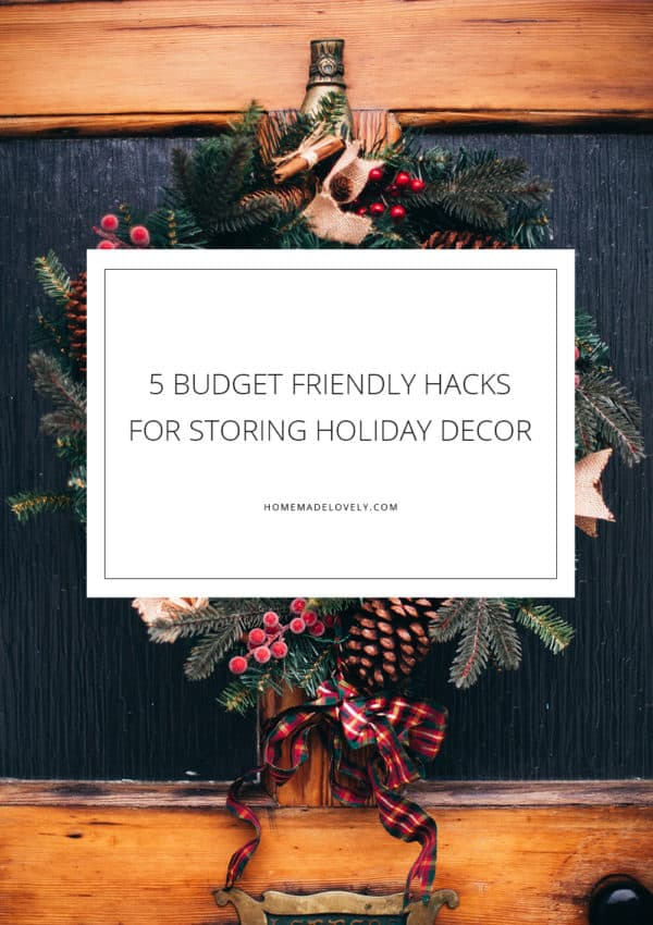5 Budget Friendly Hacks for Storing Holiday Decor