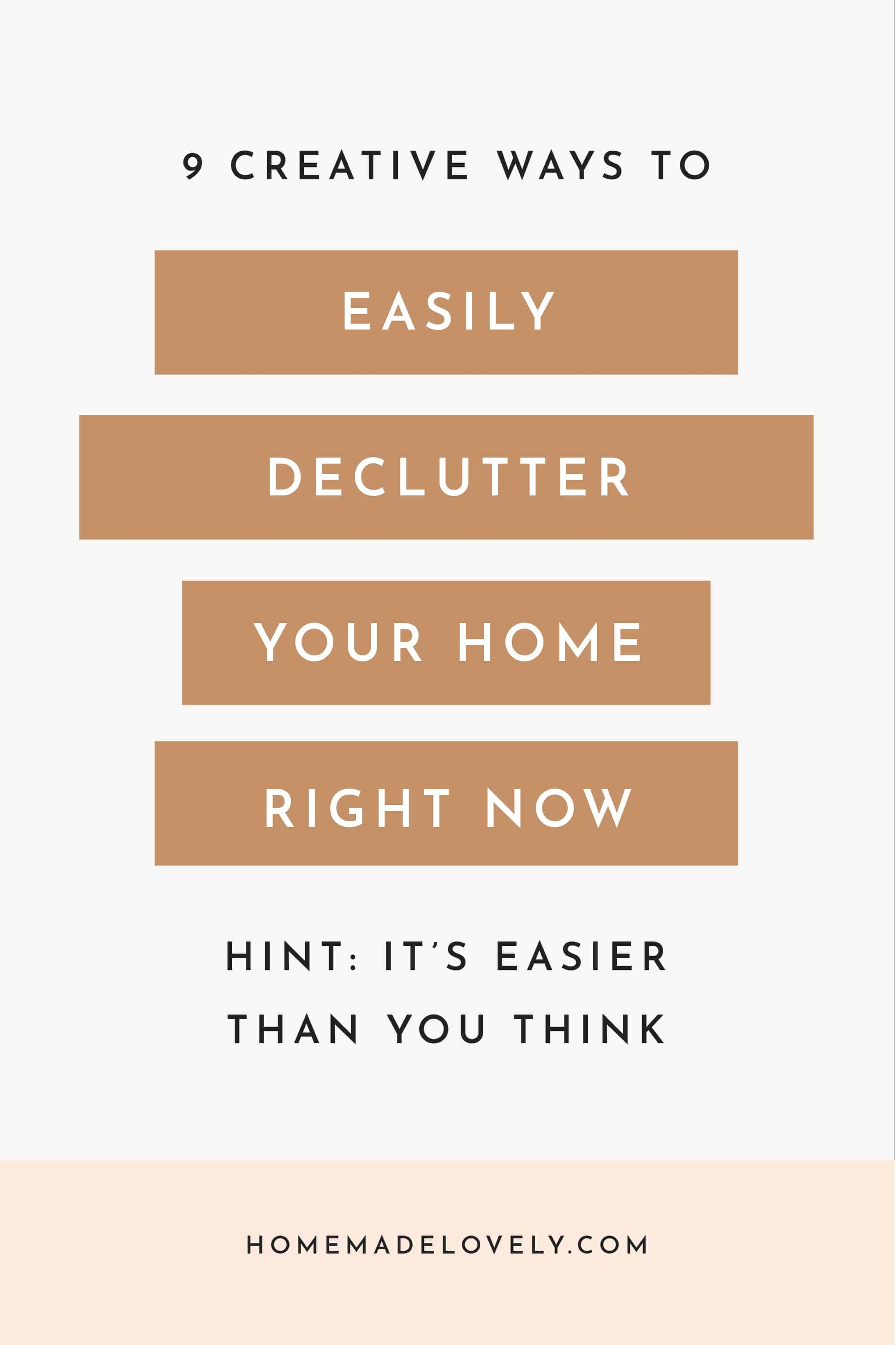 9 Creative Ways to Easily Declutter Your Home Right Now