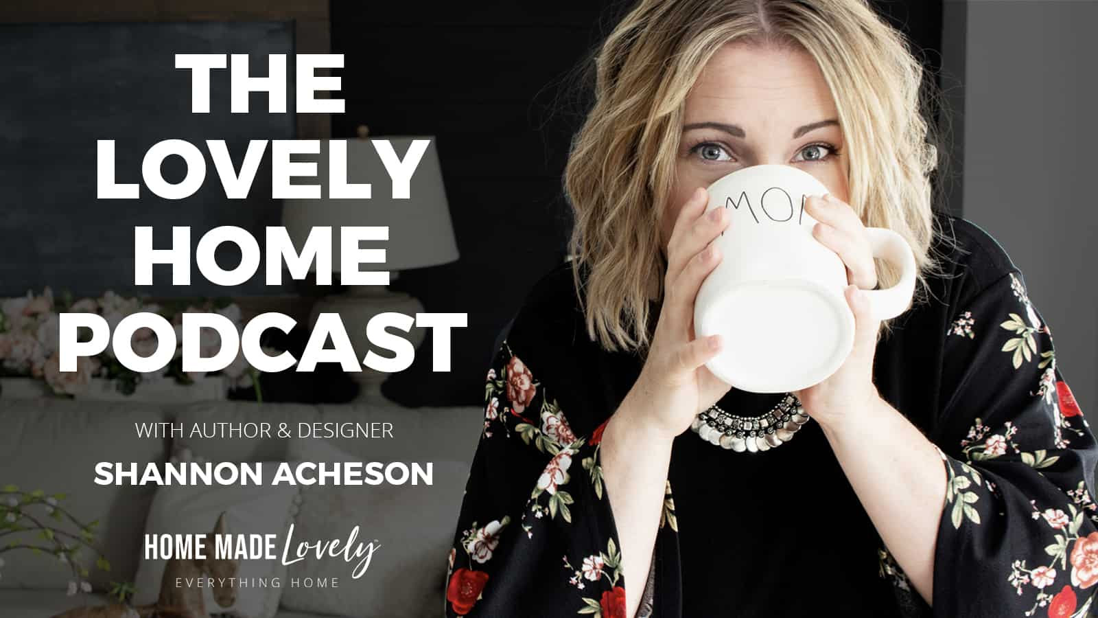 the lovely home podcast text over photo of shannon sipping from a white mom mug