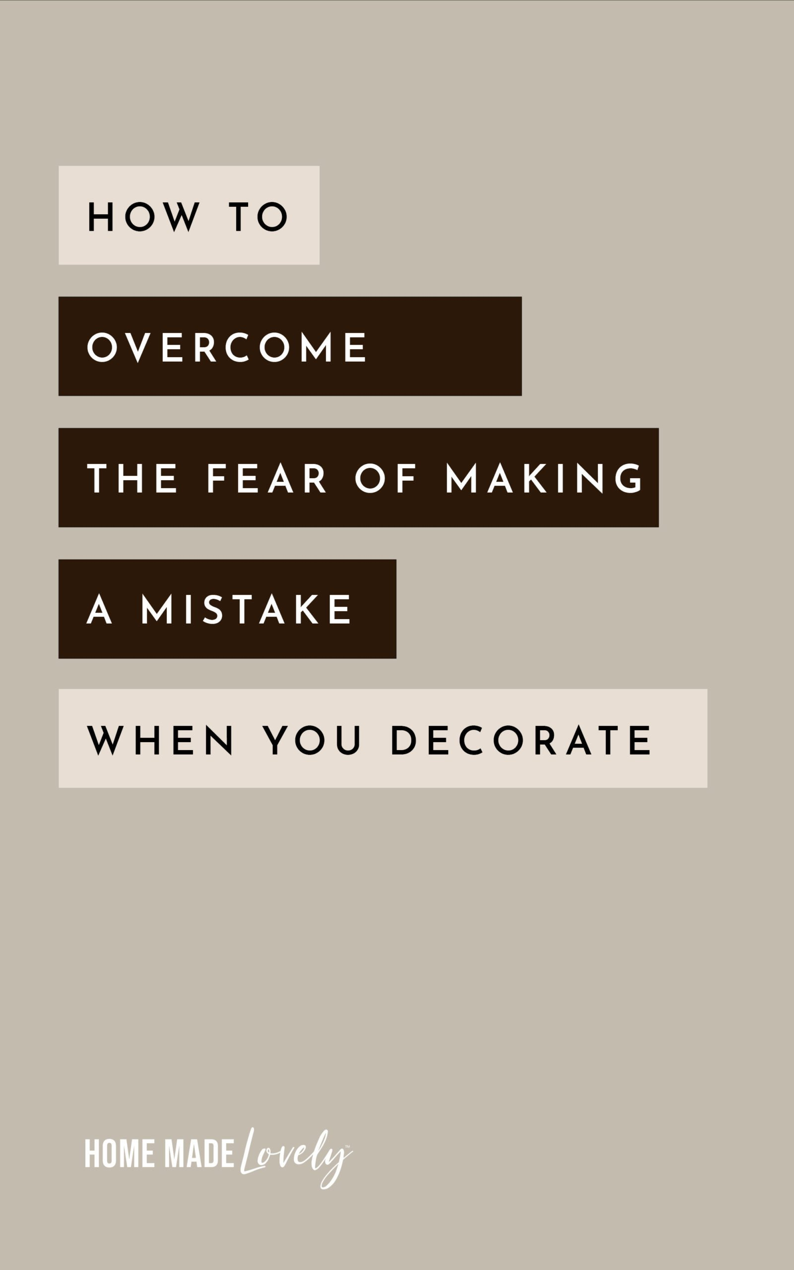 How to Overcome the Fear of Making a Mistake When You Decorate