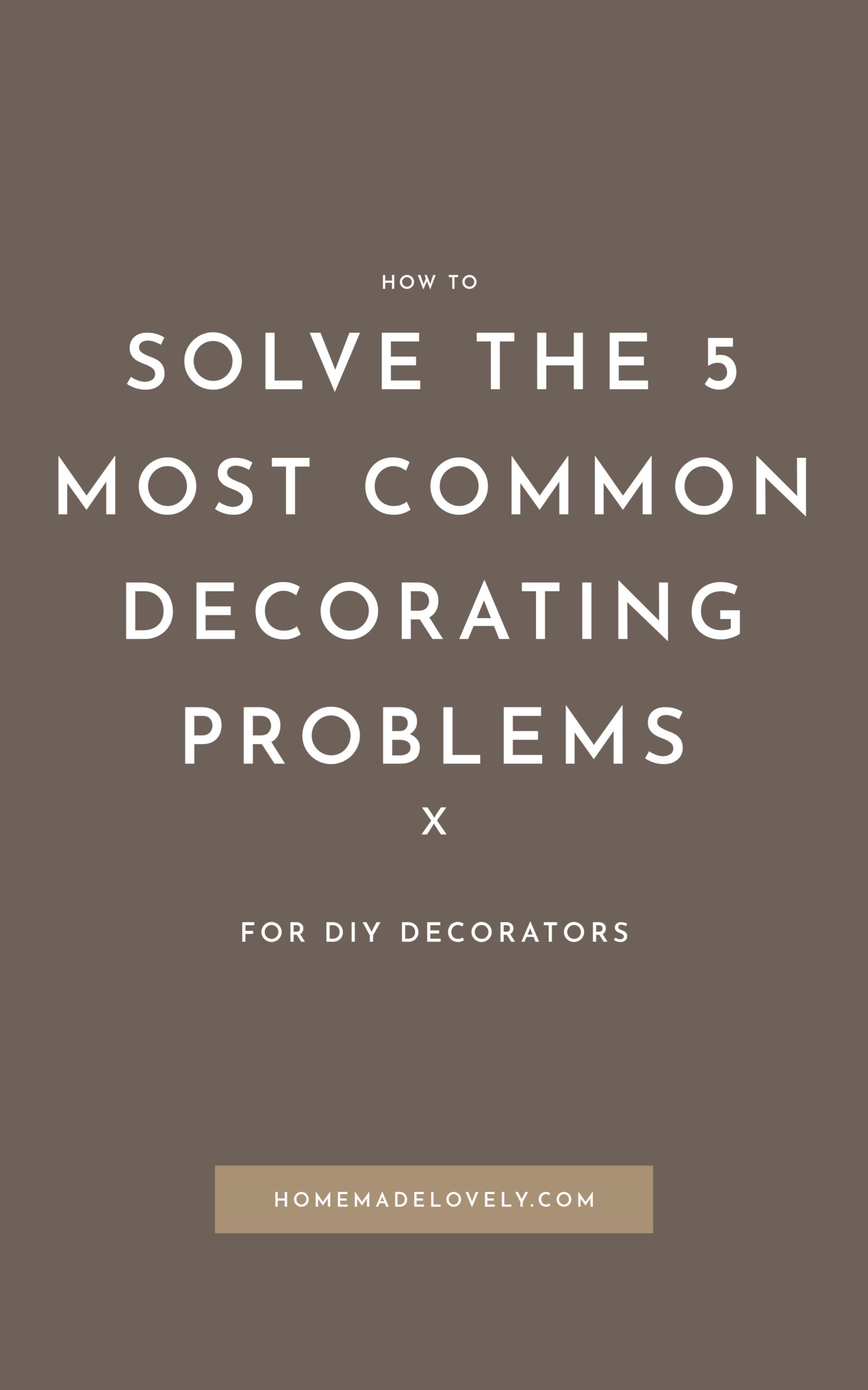 How to Solve the 5 Most Common Decorating Problems
