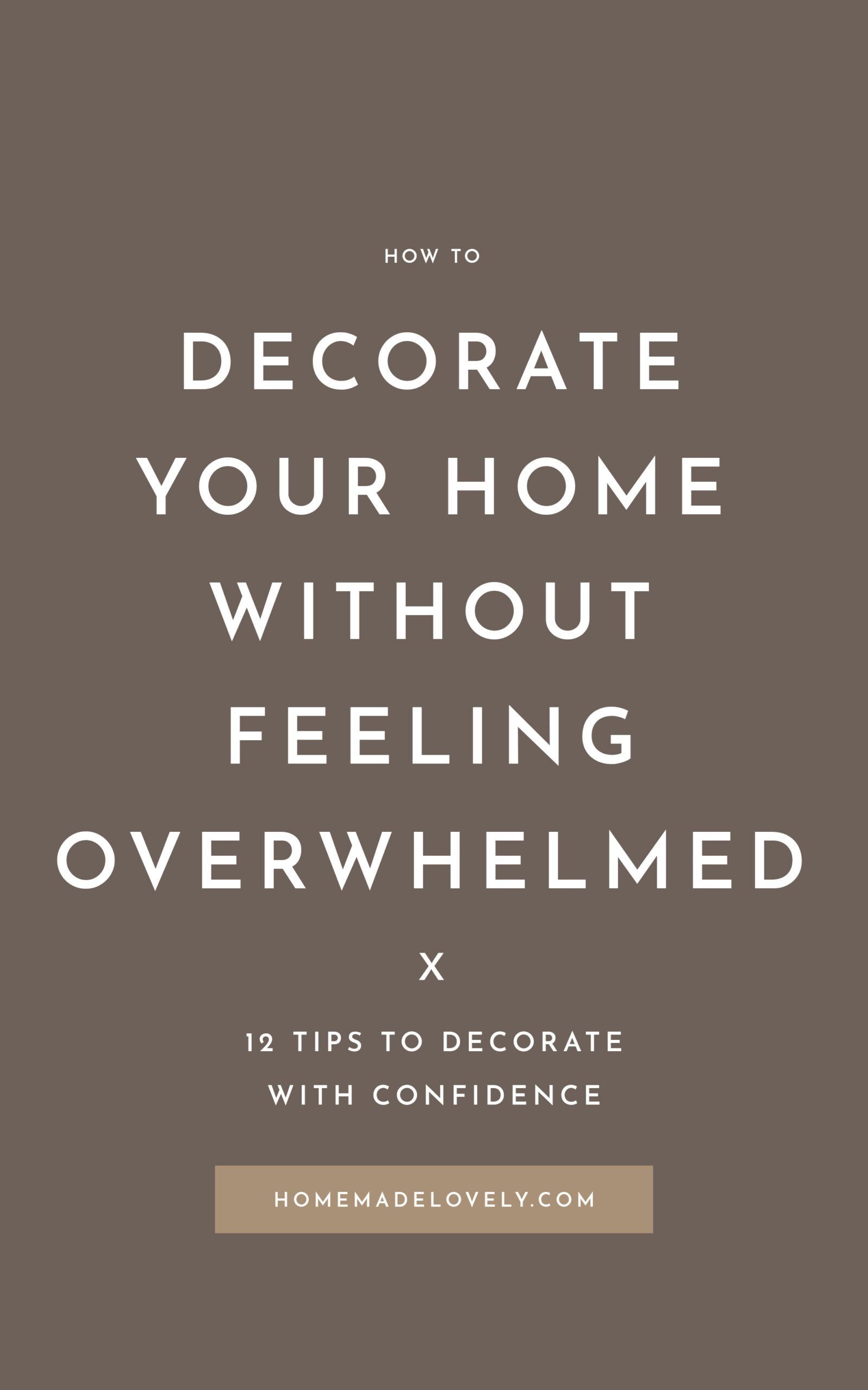 How to Decorate Your Home without Feeling Overwhelmed text overlay